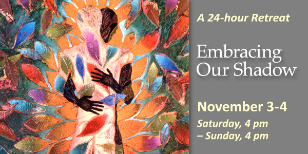 Embracing Our Shadow: a 24-hr. retreat