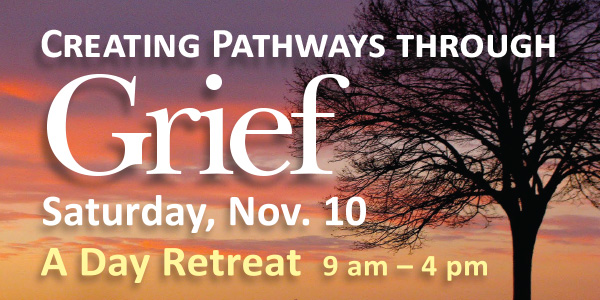 Creating Pathways through Grief — Sat. November 10